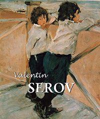 Dmitri V. Sarabianov -Valentin Serov