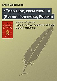 Елена Арсеньева - «Тело твое, косы твои…» (Ксения Годунова, Россия)