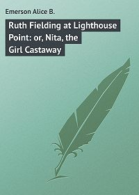 Alice Emerson -Ruth Fielding at Lighthouse Point: or, Nita, the Girl Castaway