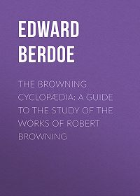 Edward Berdoe -The Browning Cyclopædia: A Guide to the Study of the Works of Robert Browning