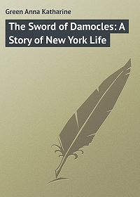 Anna Green -The Sword of Damocles: A Story of New York Life