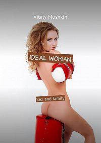 Vitaly Mushkin -Ideal woman. Sex and family
