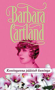 Barbara Cartland - Kuninganna päästab kuninga