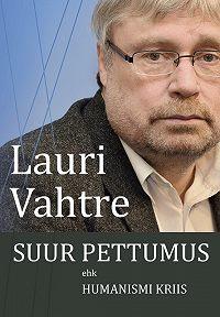 Lauri Vahtre -Suur pettumus ehk humanismi kriis