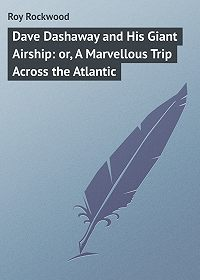 Roy Rockwood -Dave Dashaway and His Giant Airship: or, A Marvellous Trip Across the Atlantic