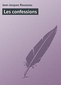 Jean-Jacques Rousseau - Les confessions
