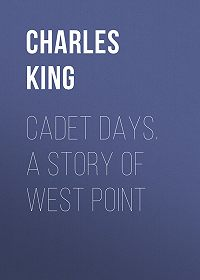 Charles King -Cadet Days. A Story of West Point
