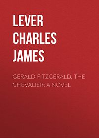 Charles Lever -Gerald Fitzgerald, the Chevalier: A Novel
