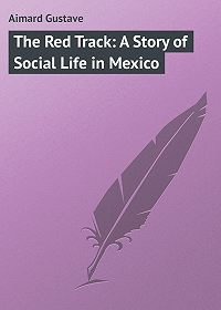 Gustave Aimard -The Red Track: A Story of Social Life in Mexico
