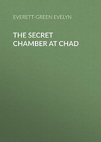 Evelyn Everett-Green -The Secret Chamber at Chad