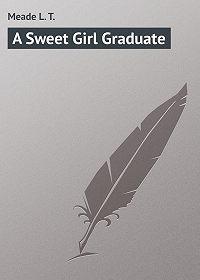 L. Meade -A Sweet Girl Graduate