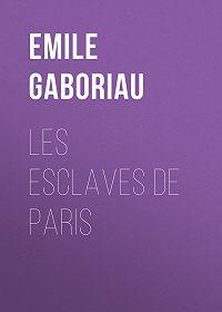 Emile Gaboriau -Les esclaves de Paris