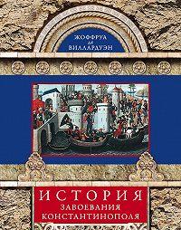 Жоффруа де Виллардуэн -История завоевания Константинополя