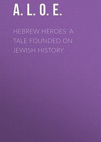 A. L. O. E. -Hebrew Heroes: A Tale Founded on Jewish History