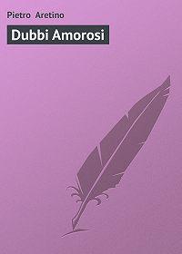 Pietro Aretino -Dubbi Amorosi