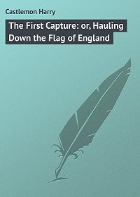 Harry Castlemon -The First Capture: or, Hauling Down the Flag of England