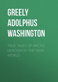 Adolphus Greely -True Tales of Arctic Heroism in the New World
