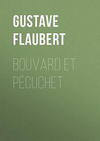 Gustave Flaubert -Bouvard et Pécuchet