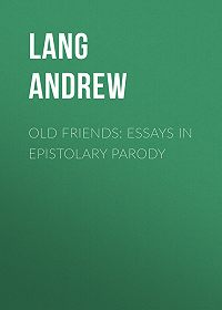 Andrew Lang -Old Friends: Essays in Epistolary Parody