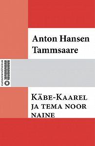 Anton Tammsaare -Käbe-Kaarel ja tema noor naine