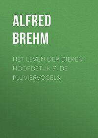 Alfred Brehm -Het Leven der Dieren: Hoofdstuk 7: De Pluviervogels