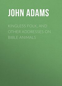John Adams -Kingless Folk, and other Addresses on Bible Animals