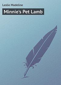Madeline Leslie -Minnie's Pet Lamb