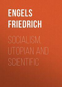 Friedrich Engels -Socialism, Utopian and Scientific