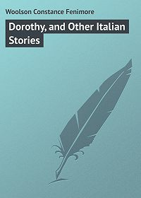 Constance Woolson -Dorothy, and Other Italian Stories