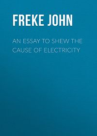 John Freke -An Essay to Shew the Cause of Electricity
