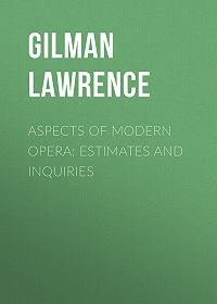 Lawrence Gilman -Aspects of Modern Opera: Estimates and Inquiries