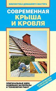 Валентина Назарова -Современная крыша и кровля. Оригинальные идеи, новейшие материалы и технологии работ