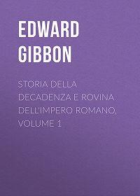 Edward Gibbon -Storia della decadenza e rovina dell'impero romano, volume 1