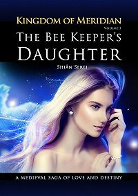 Shian Serei -The Bee Keeper's Daughter. Kingdom of Meridian. Vol 1.