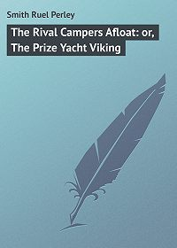 Ruel Smith -The Rival Campers Afloat: or, The Prize Yacht Viking