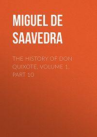 Miguel Cervantes -The History of Don Quixote, Volume 1, Part 10