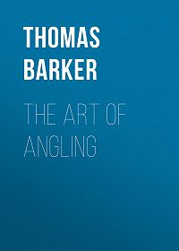 Thomas Barker -The Art of Angling