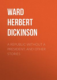 Herbert Ward -A Republic Without a President, and Other Stories