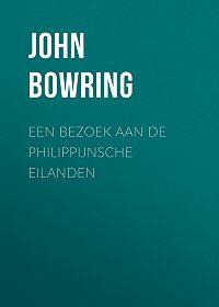 John Bowring -Een Bezoek aan de Philippijnsche Eilanden