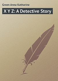 Anna Green -X Y Z: A Detective Story