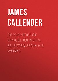 James Callender -Deformities of Samuel Johnson, Selected from His Works