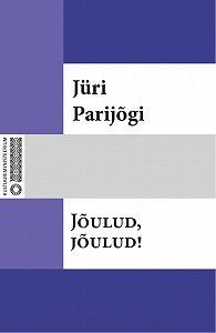 Jüri Parijõgi -Jõulud, jõulud!