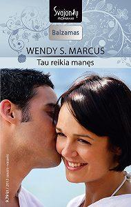 Wendy Marcus -Tau reikia manęs
