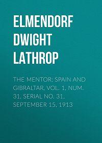 Dwight Elmendorf -The Mentor: Spain and Gibraltar, Vol. 1, Num. 31, Serial No. 31, September 15, 1913