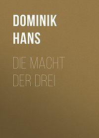 Hans Dominik -Die Macht der Drei