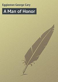 George Eggleston -A Man of Honor