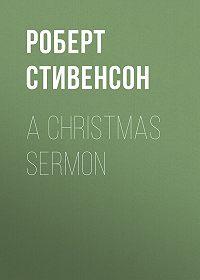 Роберт Стивенсон -A Christmas Sermon