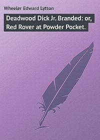 Edward Wheeler -Deadwood Dick Jr. Branded: or, Red Rover at Powder Pocket.