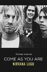 Michael Azerrad -Come As You Are. Nirvana lugu