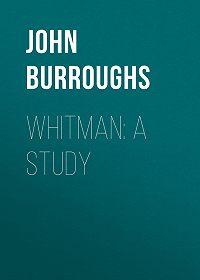 John Burroughs -Whitman: A Study